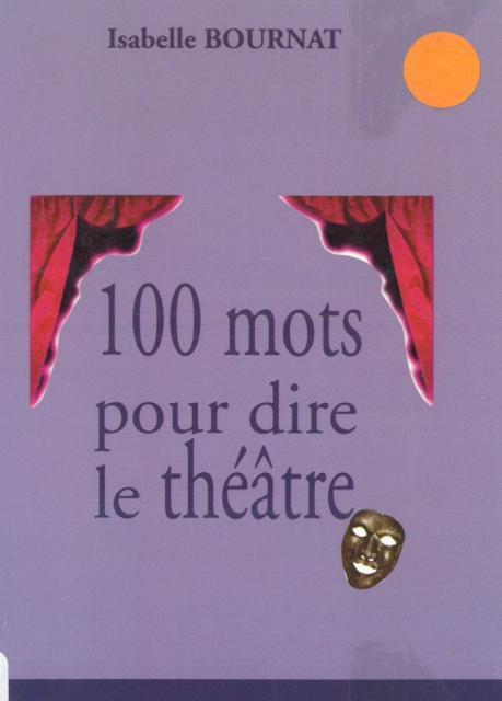 100 mots pour dire le théâtre