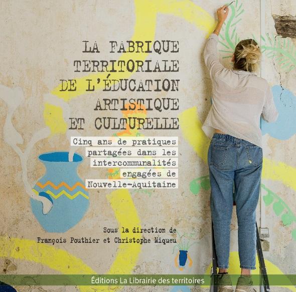 La fabrique territoriale de l'éducation artistique et culturelle